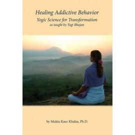 Healing Addictive Behaviour - Mukta Kaur Khalsa