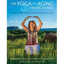 The Yoga of Aging & Chronical Illness - Jivan Joti Kaur