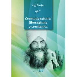 Comunicazione: Liberazione o Condanna