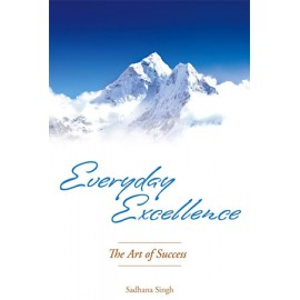 Everyday Excellence, The Art of Success - Sadhana Singh