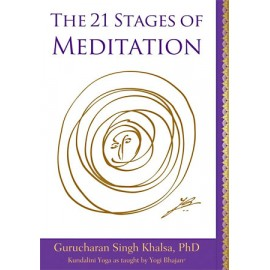 The 21 Stages of Meditation - Guru Charan Singh PhD