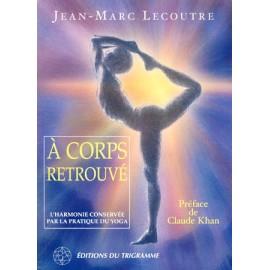 À Corps Retrouvé - Jean-Marc Lecoutre