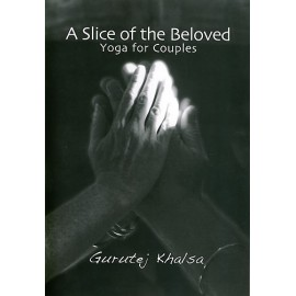 A Slice of the Beloved - Gurutej Khalsa