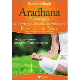 ARADHANA  Il passaggio dal risveglio verso la realizzazione di Sadhana Singh